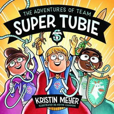 "Kristin Meyer's book, ""The Adventures of Team Super Tubie."""